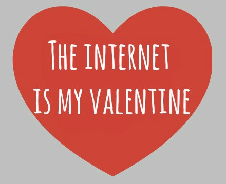 Internet is my valentine